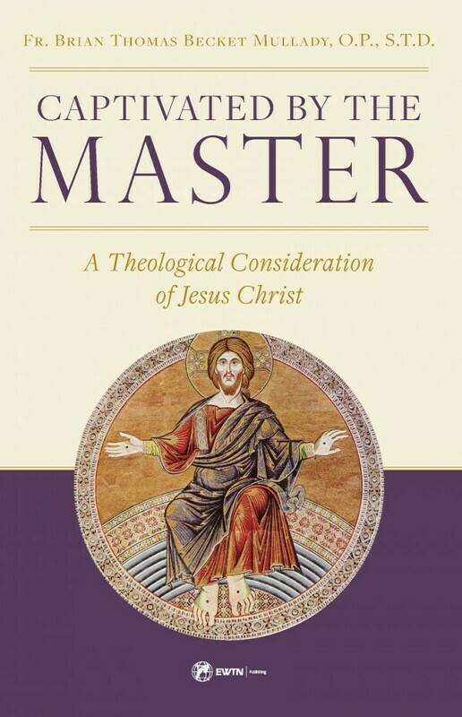 Captivated by the Master - A Theological Consideration of Jesus Christ