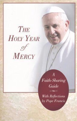 Holy Year of Mercy: A Faith-Sharing Guide