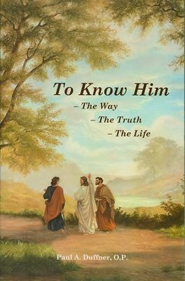 To Know Him: The Way, the Truth, and the Life, Vol. I