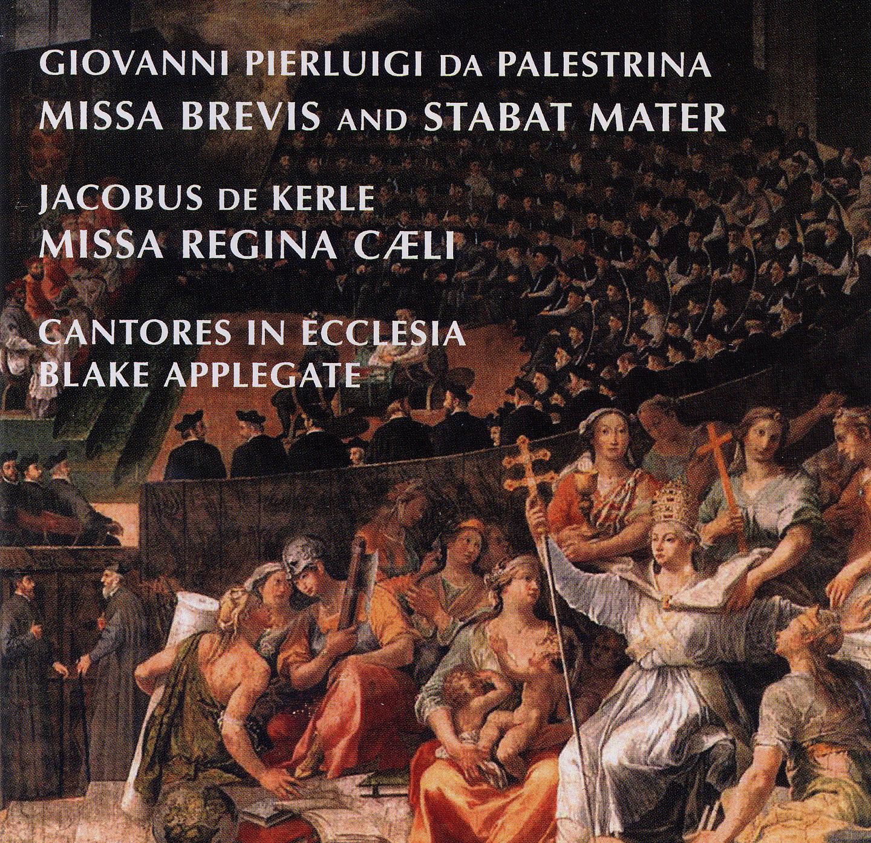 Cantores in Ecclesia - Missa Brevis & Stabat Mater (Palestrina) and Missa Regina Caeli (Kerle)