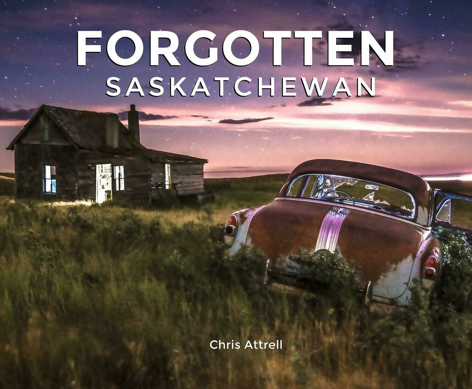 Forgotten Saskatchewan - A Photo Book by Chris Attrell