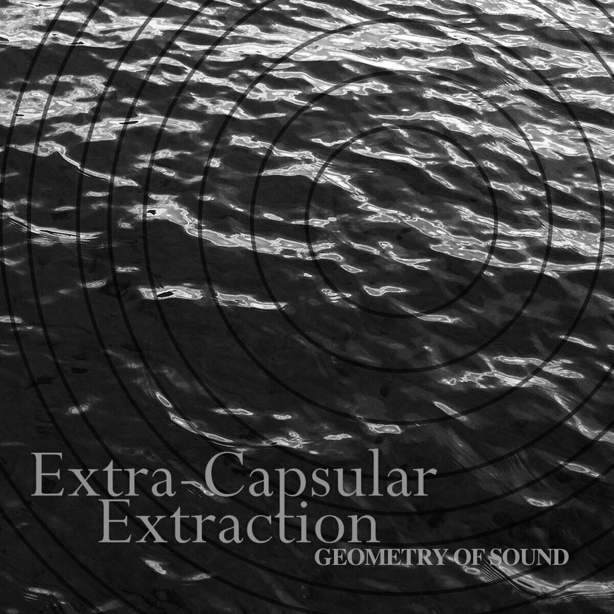 "Extra-Capsular Extraction ""Geometry Of Sound"""
