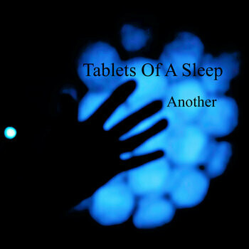 """Tablets Of A Sleep """"Another"""""""