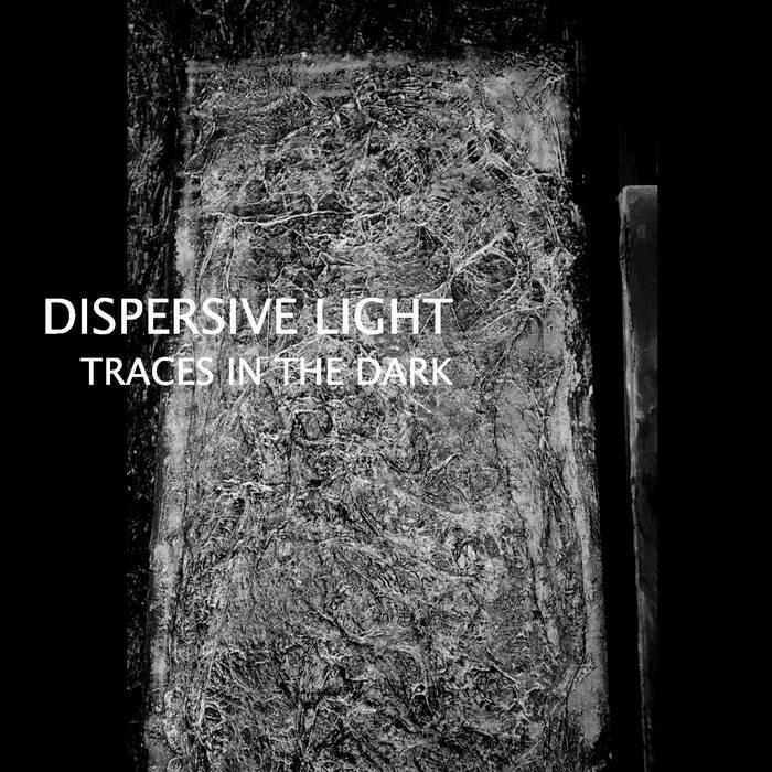 """Dispersive Light """"Traces In The Dark"""""""