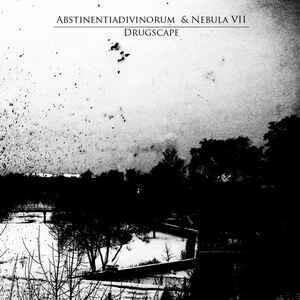 """Abstinentiadivinorum & Nebula VII """"Drugscape"""""""