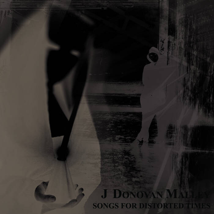 """J Donovan Malley """"Songs For Distorted Times"""""""