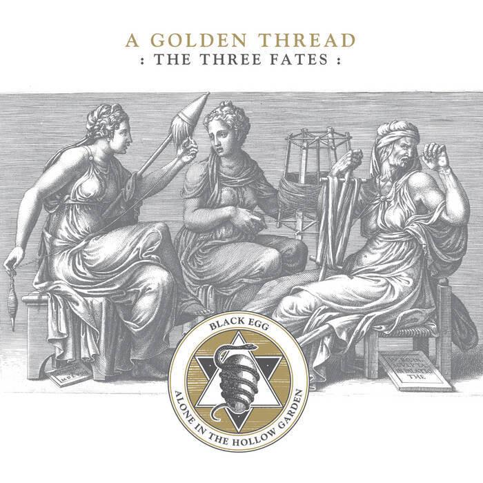 "Alone in the Hollow Garden/Black Egg ""A Golden Thread :The Three Fates"""
