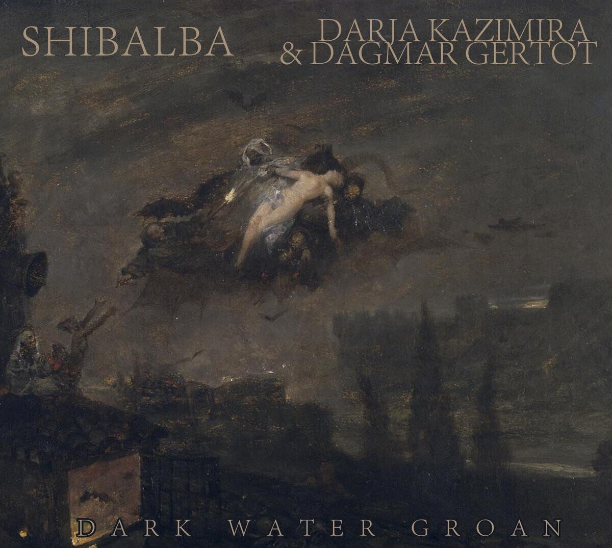 """Shibalba/Darja Kazimira & Dagmar Gertot """"Dark Water Groan"""" Digipack Edition"""