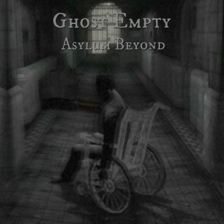 "Ghost Empty ""Asylum Beyond"""