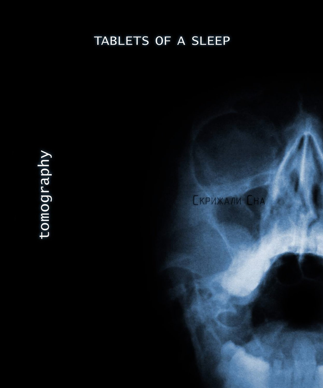 "Tablets Of A Sleep ""tomography"""