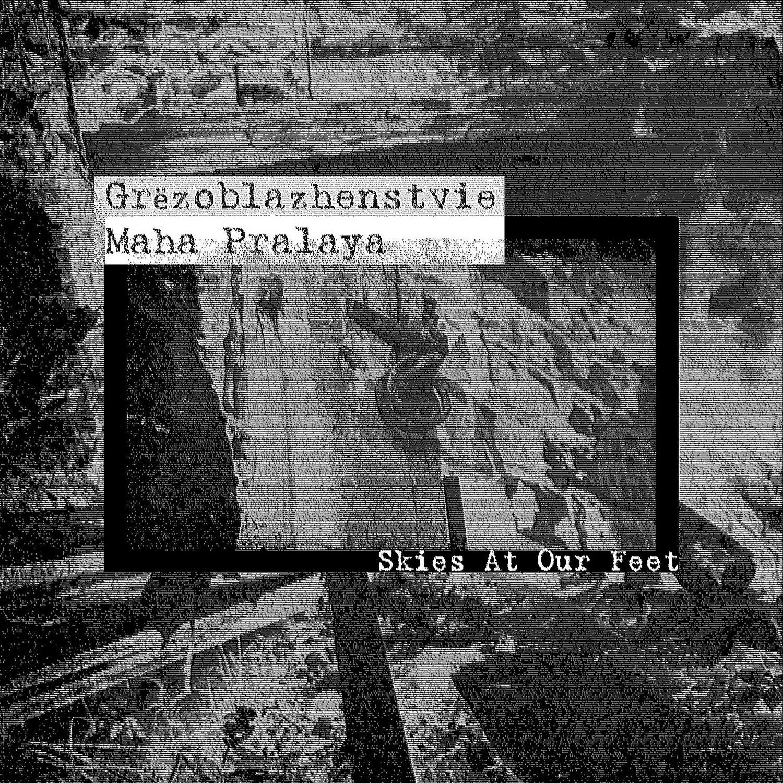 "Grёzoblazhenstvie & Maha Pralaya ""Skies At Our Feet"""