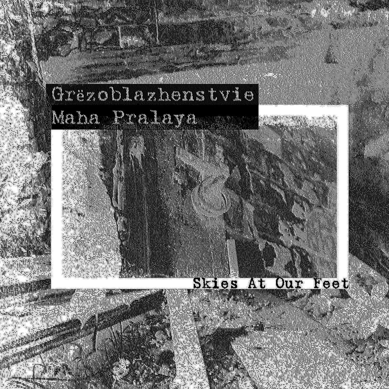 "Grёzoblazhenstvie & Maha Pralaya ""The Skies At Our Feet"""