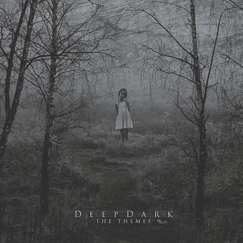 "Deep Dark ""The Themes"""