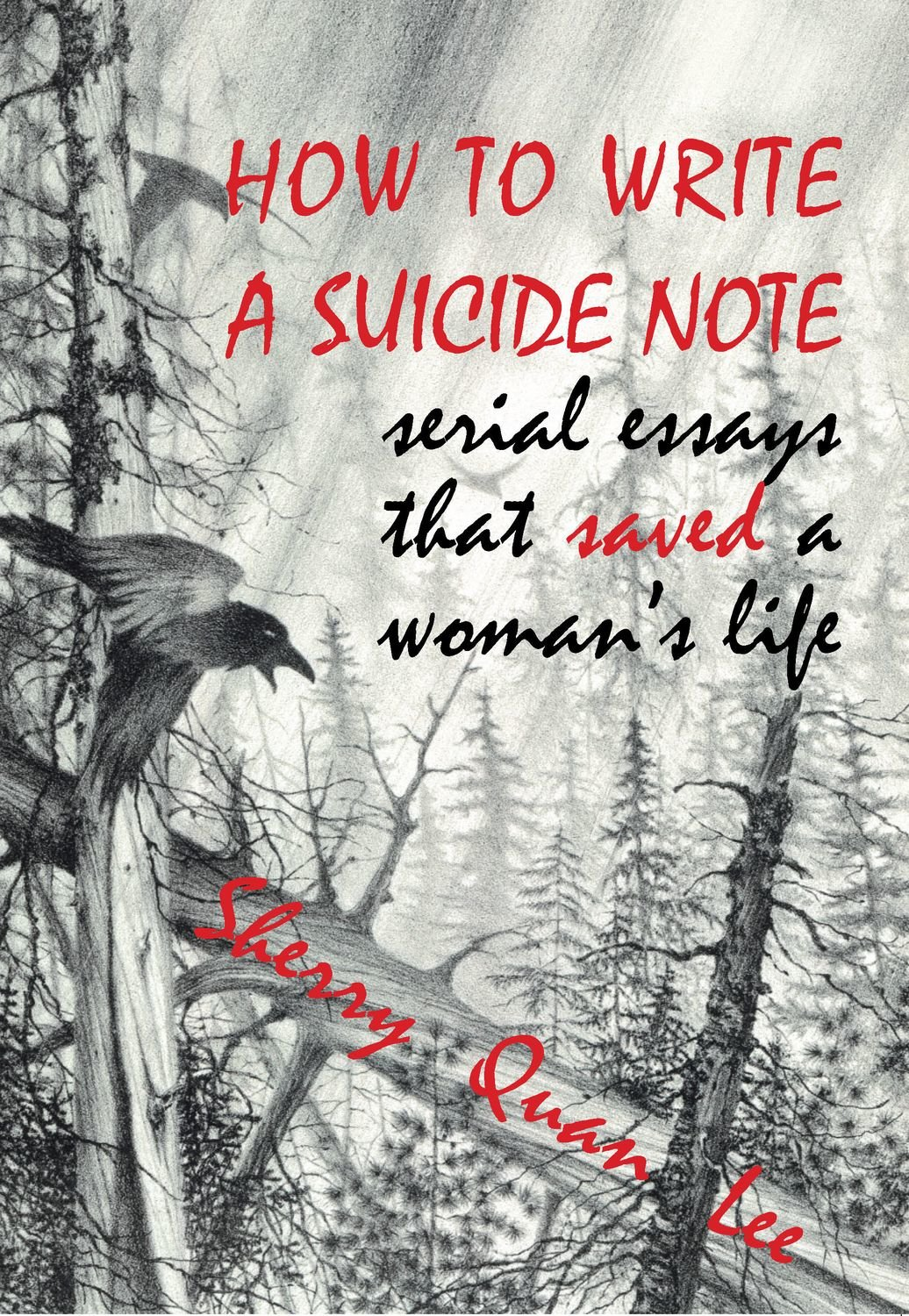 How to Write a Suicide Note: Serial Essays that Saved a Woman's Life