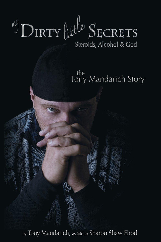 My Dirty Little Secrets - Steroids, Alcohol & Drugs: The Tony Mandarich Story.