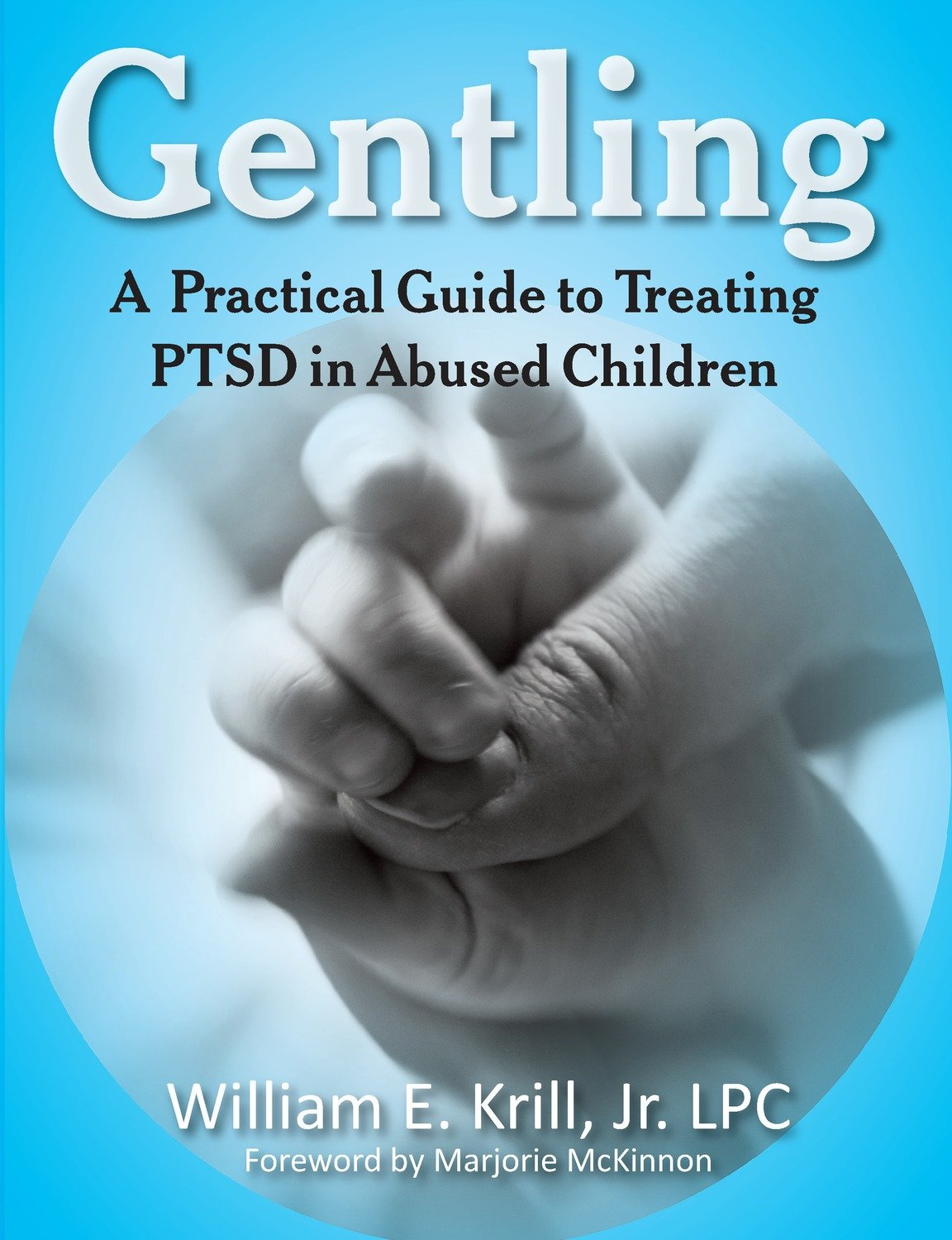 Gentling: A Practical Guide to Treating PTSD in Abused Children