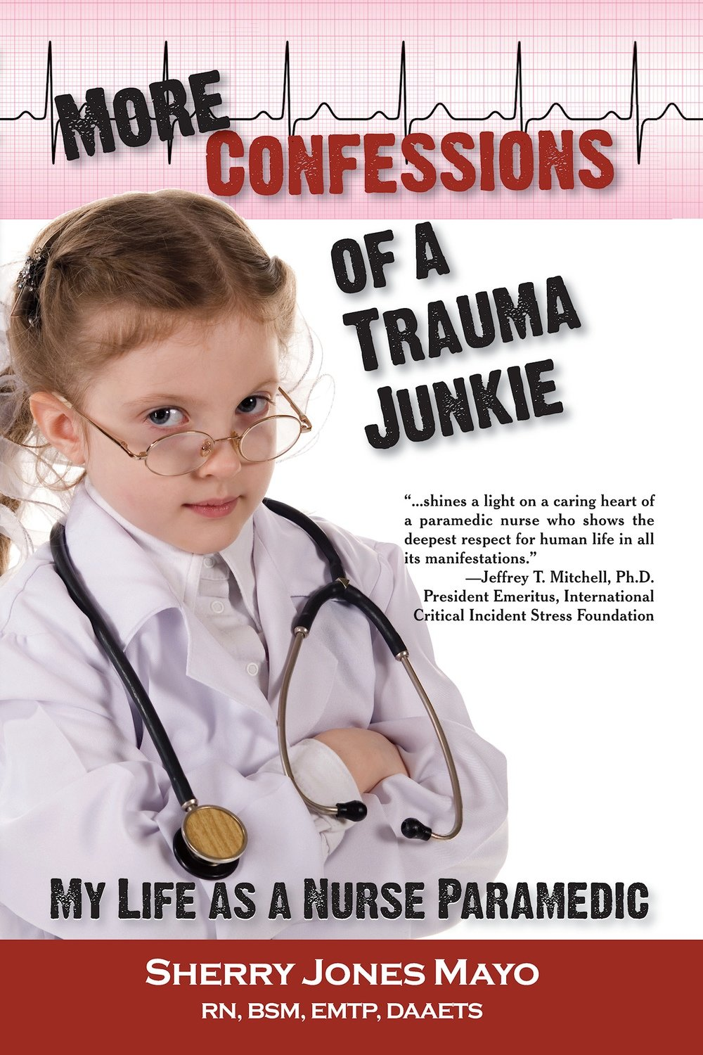 More Confessions of a Trauma Junkie, 1st Ed. [PB]