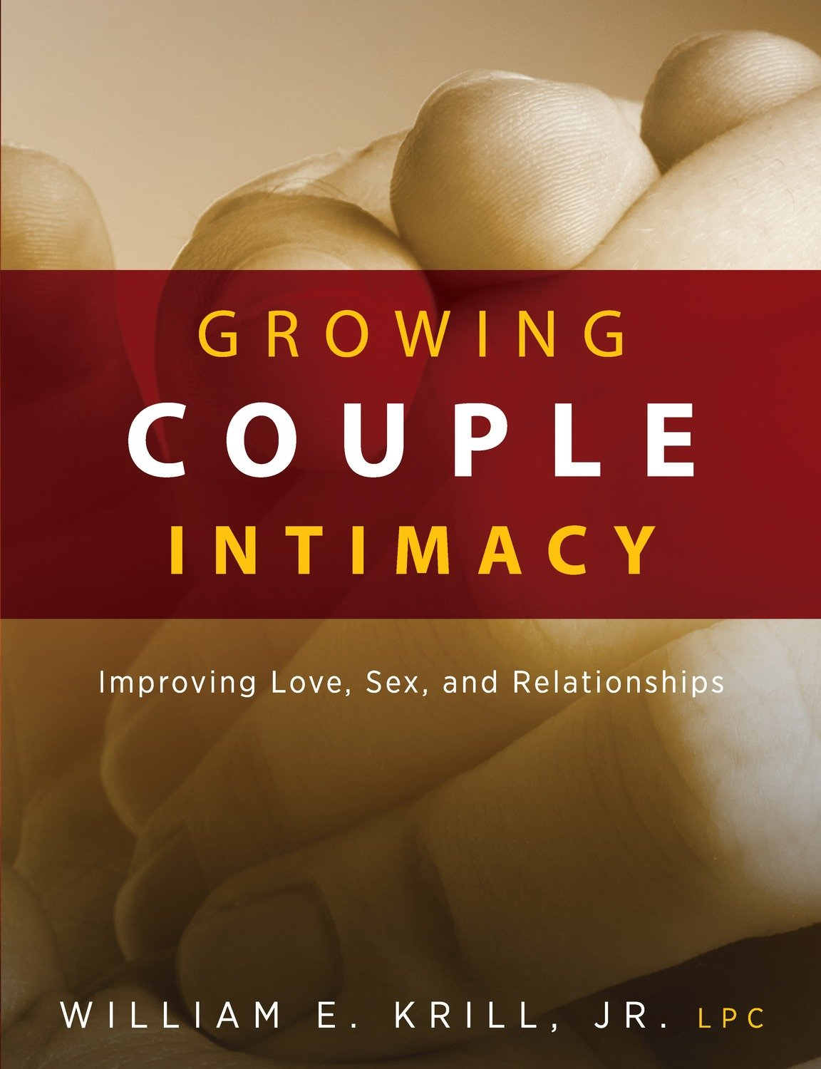 Growing Couple Intimacy: Improving Love, Sex, and Relationships