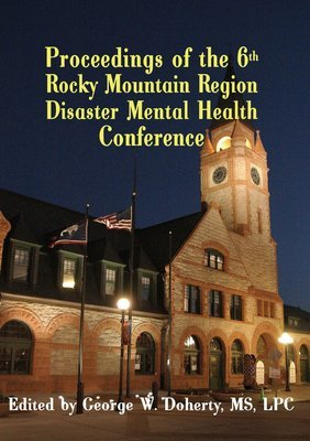 From Crisis to Recovery: Proceedings of the 6th Annual Rocky Mountain Disaster Mental Health Conference