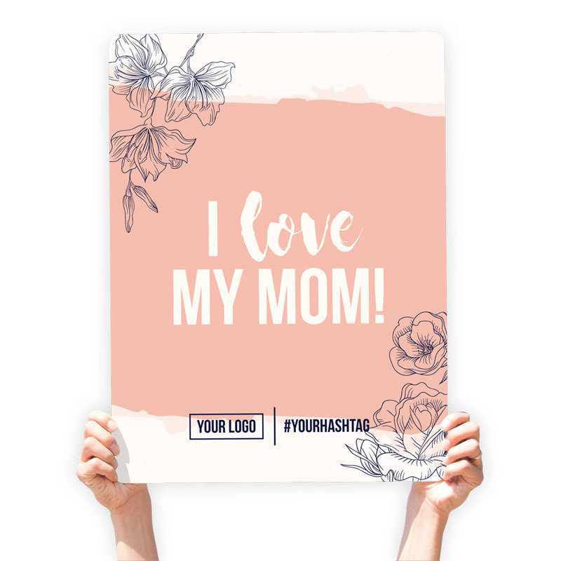 "Mother's Day Greeting Sign - ""I love My Mom!"""