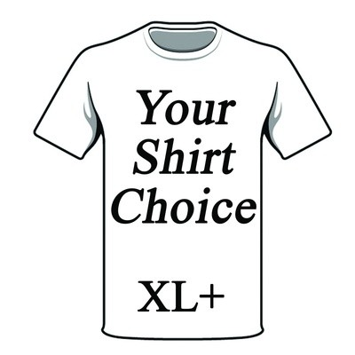 Your Shirt Choice XL+