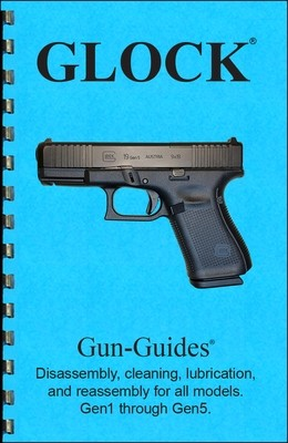 Glock® Pistols Gun-Guides® Disassembly, cleaning, lubrication and reassembly for all models. Gen1~Gen5