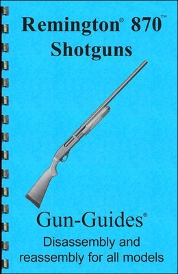 Remington 870 Shotguns Gun-Guides® Disassembly & Reassembly for All Models