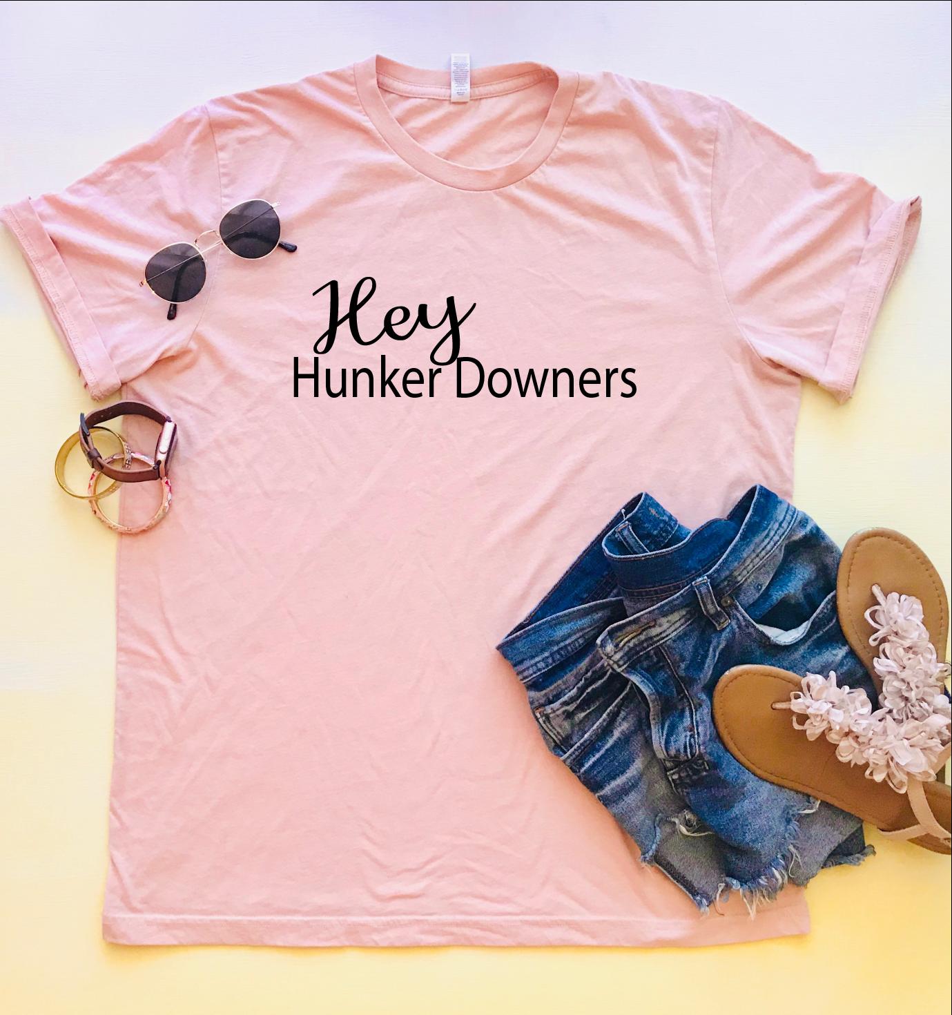 Hey Hunker Downers Tee
