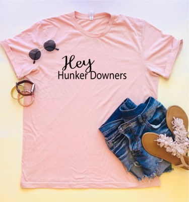 Hey Hunker Downers Tee