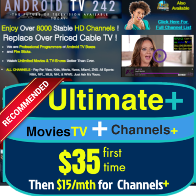 Ultimate+ (1 Month Channels+ & MoviesTV combined) Package. FOR FIRE STICKS & ANDROID BOXES