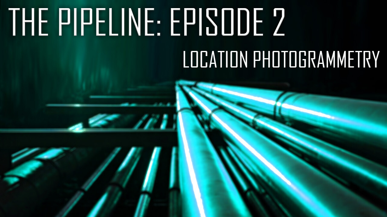 The Pipeline: Episode 2- Location Photogrammetry