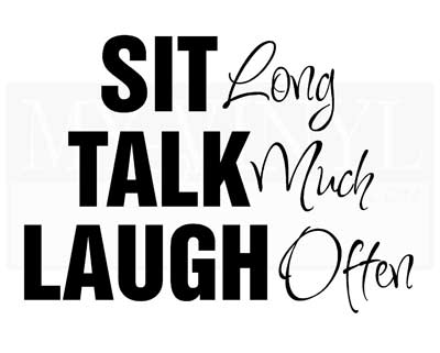 H011 Sit long, Talk much, Laugh often