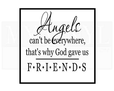 FR009 Angels can't be everywhere, that's why God gave us friends.