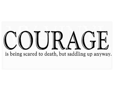 CO001 Courage is being scared to death, but saddling up anyway.