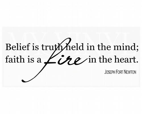 C010 Belief is truth held in the mind; faith is a fire in the heart