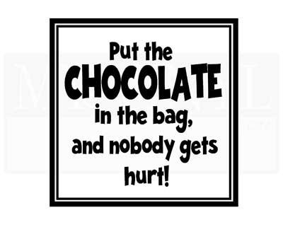 KR010 Put the Chocolate in the bag, and nobody gets hurt!