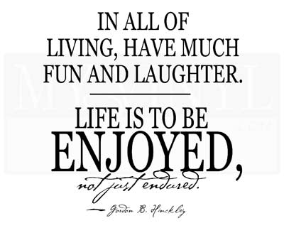 CL009 In all of living, have much fun and laughter.
