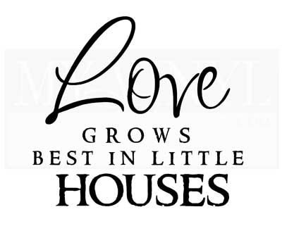 LO013 Love grows best in little houses
