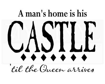 H002 A man's home is his castle 'til the queen arrives