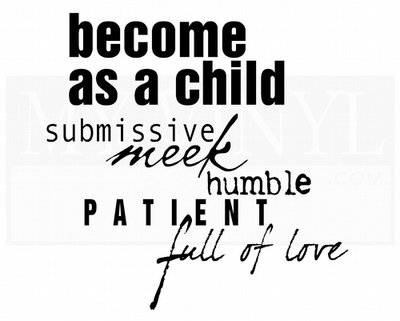 C047 become as a child submissive meek humble patient full of love