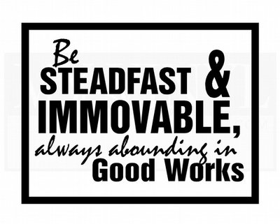 CL003 Be steadfast and immovable, always abounding in good works