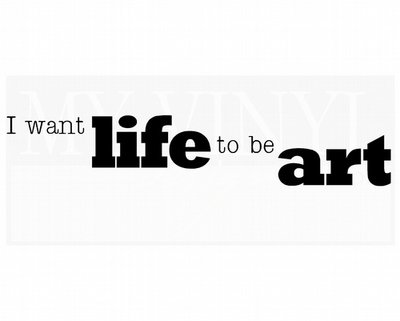 AM010 I want life to be art