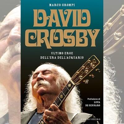David Crosby - Ultimo eroe dell'Era dell'Acquario