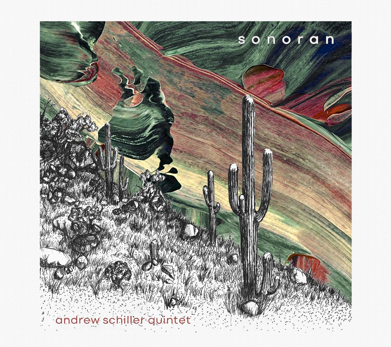 """CD - """"Sonoran"""" - The Andrew Schiller Quintet"""