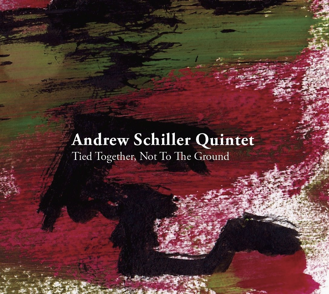 "CD - ""Tied Together, Not To The Ground"" - The Andrew Schiller Quintet"