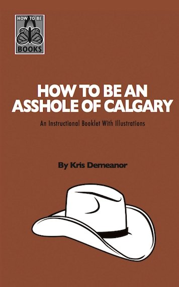 How To Be An Asshole of Calgary