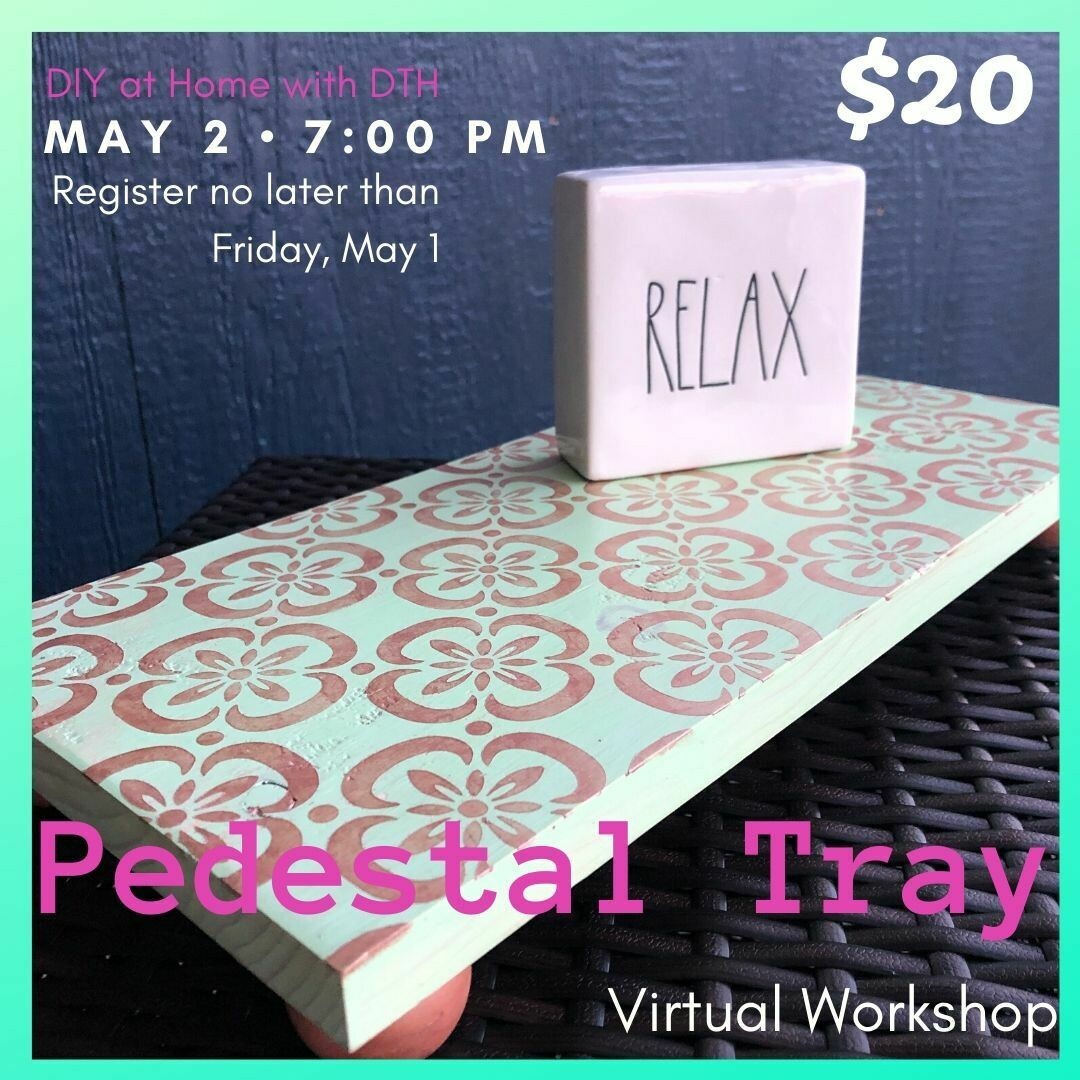 DIY at Home - Pedestal Tray Virtual Workshop May 2nd