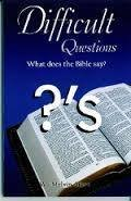 Difficult Questions:  What does the Bible say? by Dr. W. Melvin Aiken