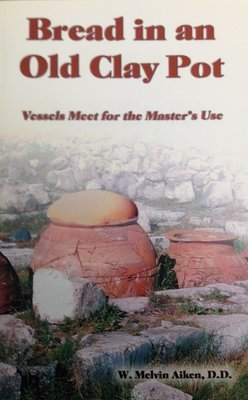 Bread in an Old Clay Pot by Dr. W. Melvin Aiken