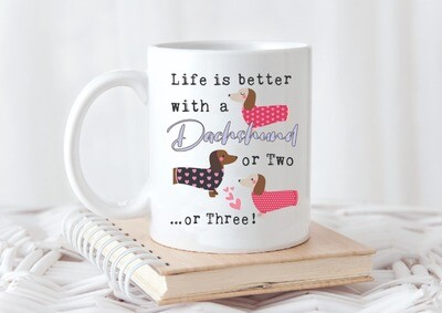 Life is Better with a Dachshund ... or 3 Mug